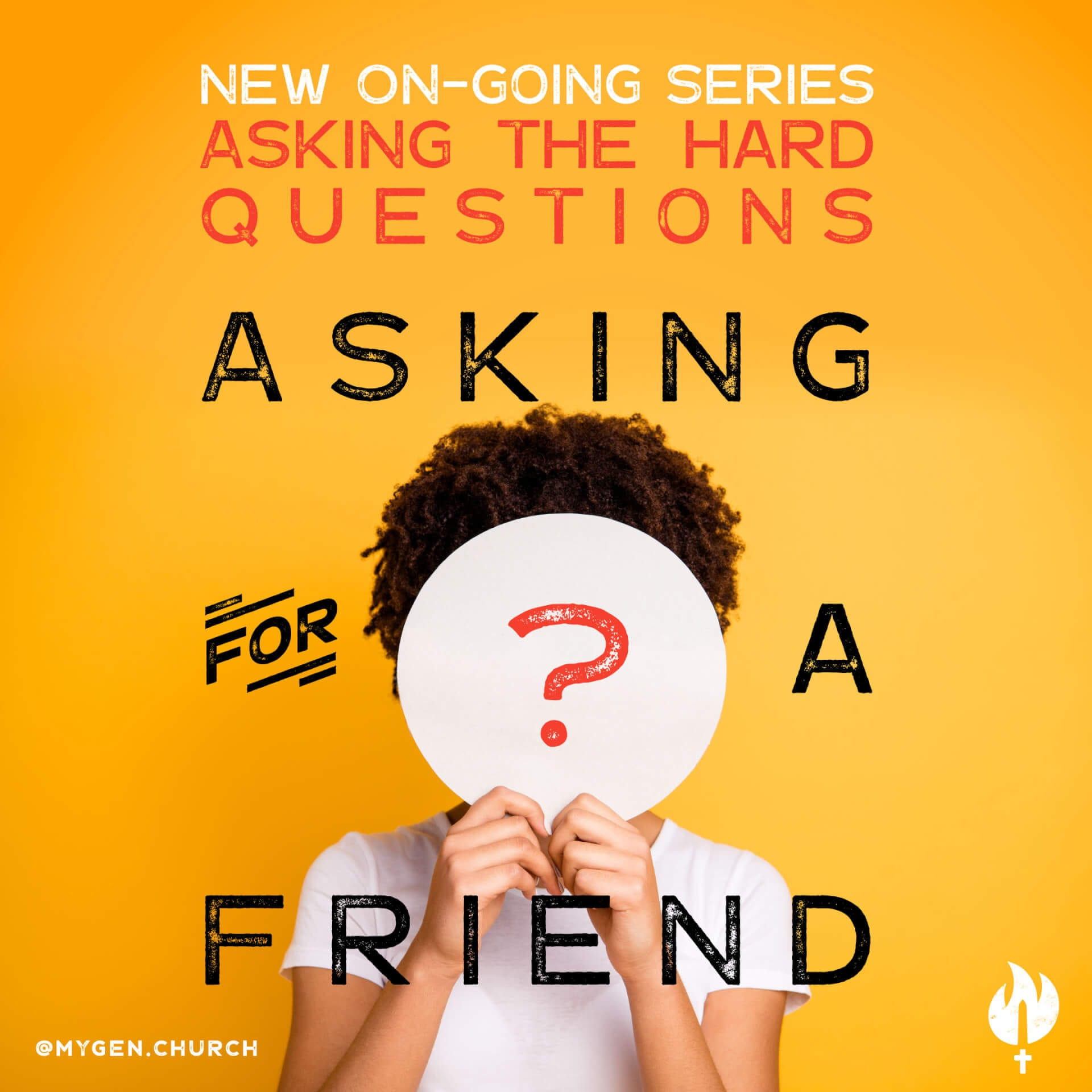 Asking for a Friend. A New On-Going Series at MyGeneration Church