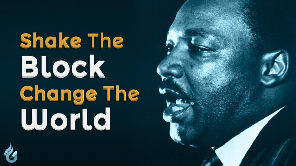 Shake The Block Change The World - Martin Luther King Jr